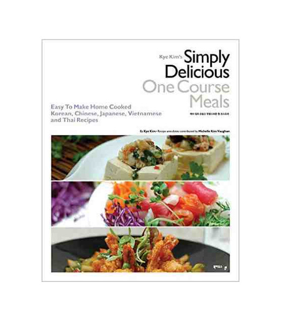 Kye Kim's Simply Delicious One Course Meals: Korean, Chinese, Japanese, Vietnamese, Thai recipes