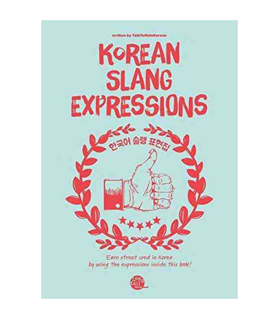 Korean Slang Expressions (Earn street cred in Korea by using expressions inside this book)