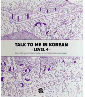 Talk to me in Korean -Level 4- Learn to Compare,Contrast,Modify and Describe more fluently in Korean