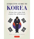 Etiquette Guide to Korea- Know the Rules that Make the Difference! (New Edition)